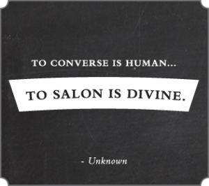 To Converse is Human... to Salon is Divine